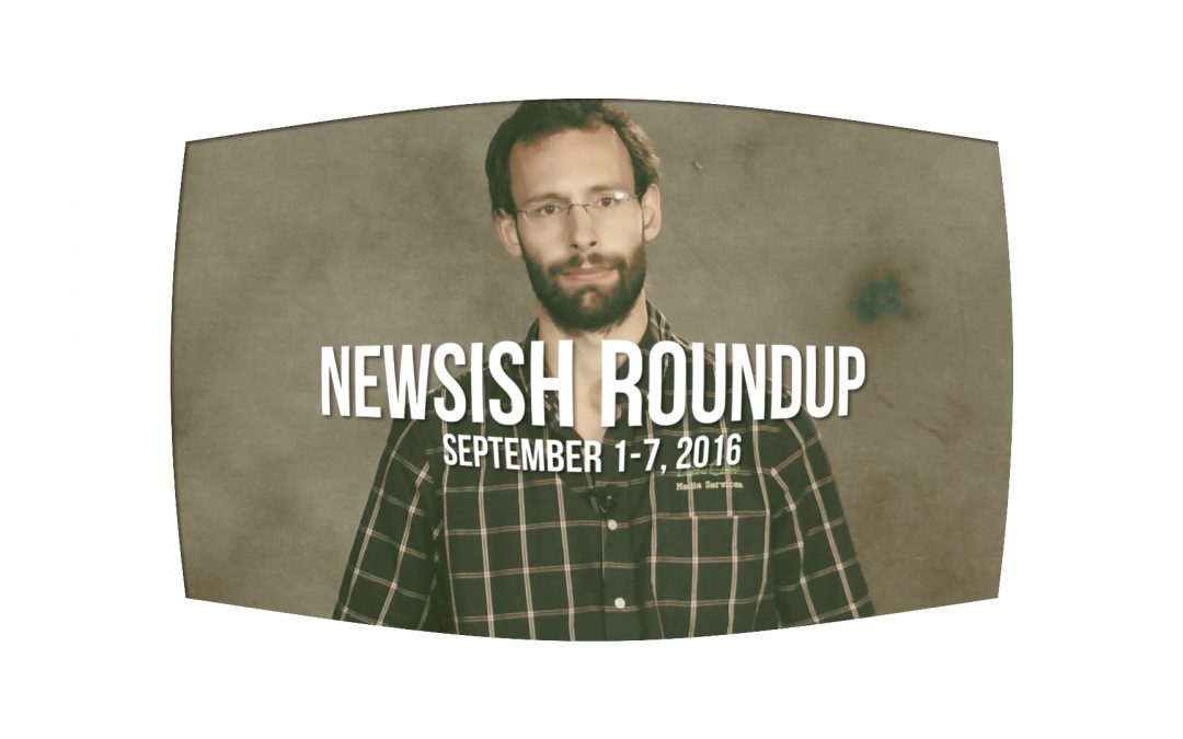 Weekly Newsish Roundup, September 1, 2016