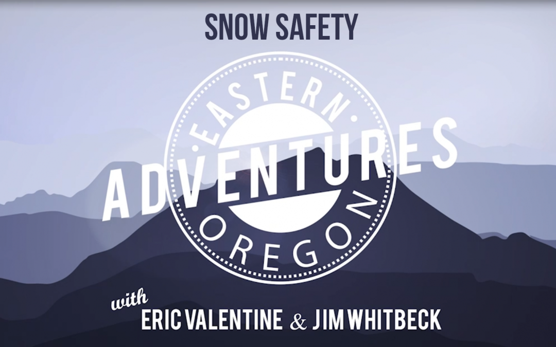 Eastern Oregon Adventure – Snow Safety December 2016